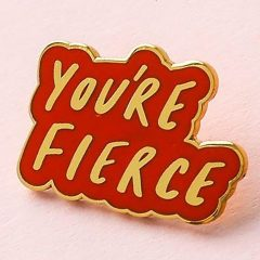 You're Fierce. LOVING this Beautiful Little Enamel Pin.